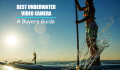 Best Underwater Video Camera: A Buyers Guide